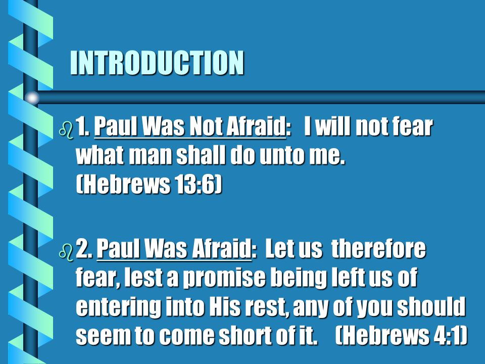 INTRODUCTION b 1. Paul Was Not Afraid: I will not fear what man shall do unto me.