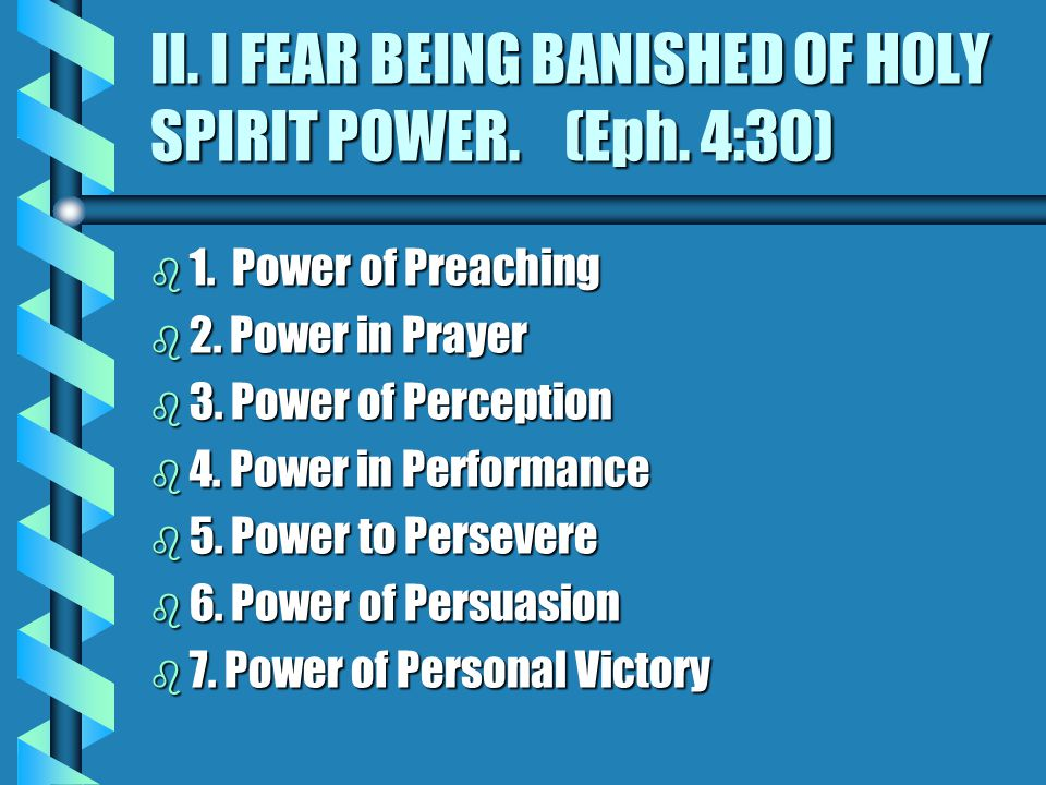 II. I FEAR BEING BANISHED OF HOLY SPIRIT POWER. (Eph.
