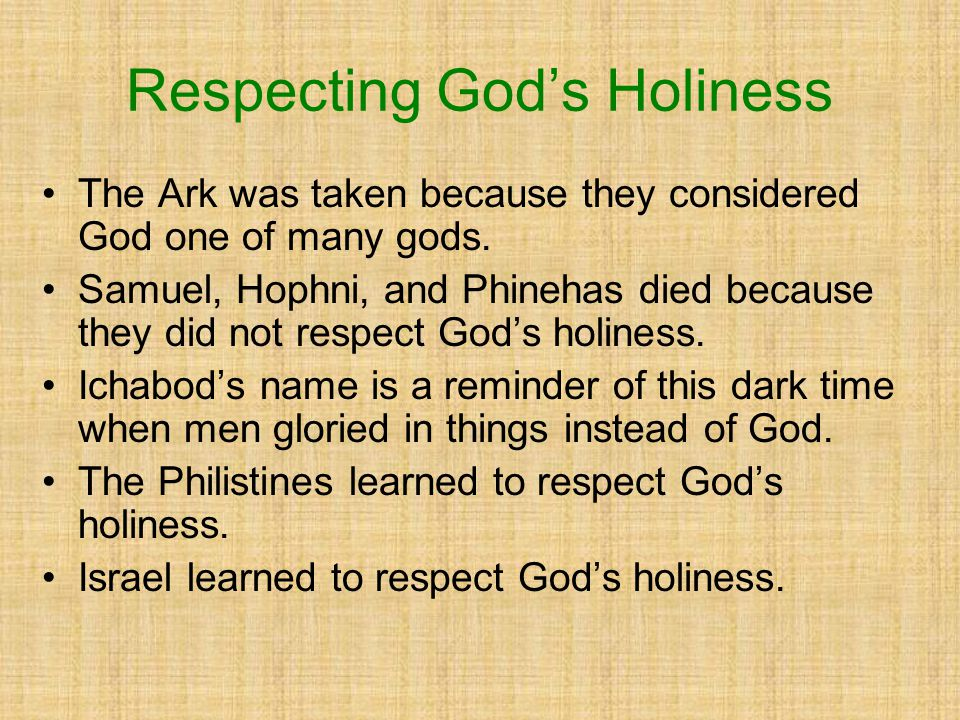Respecting God's Holiness The Ark was taken because they considered God one of many gods.