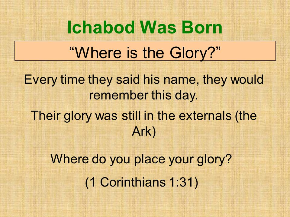 Ichabod Was Born Where is the Glory? Every time they said his name, they would remember this day.