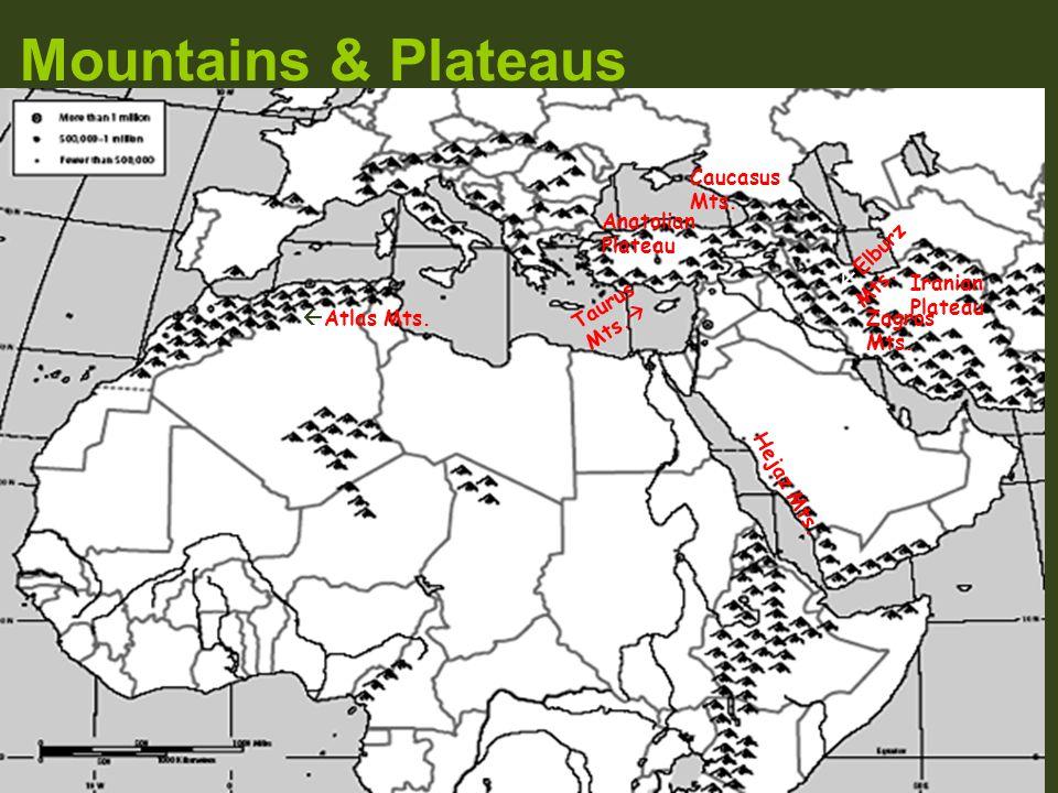 Mountains & Plateaus  Atlas Mts.  Elburz Mts. Taurus Mts.  Zagros Mts. Iranian Plateau Anatolian Plateau Caucasus Mts. Hejaz Mts.