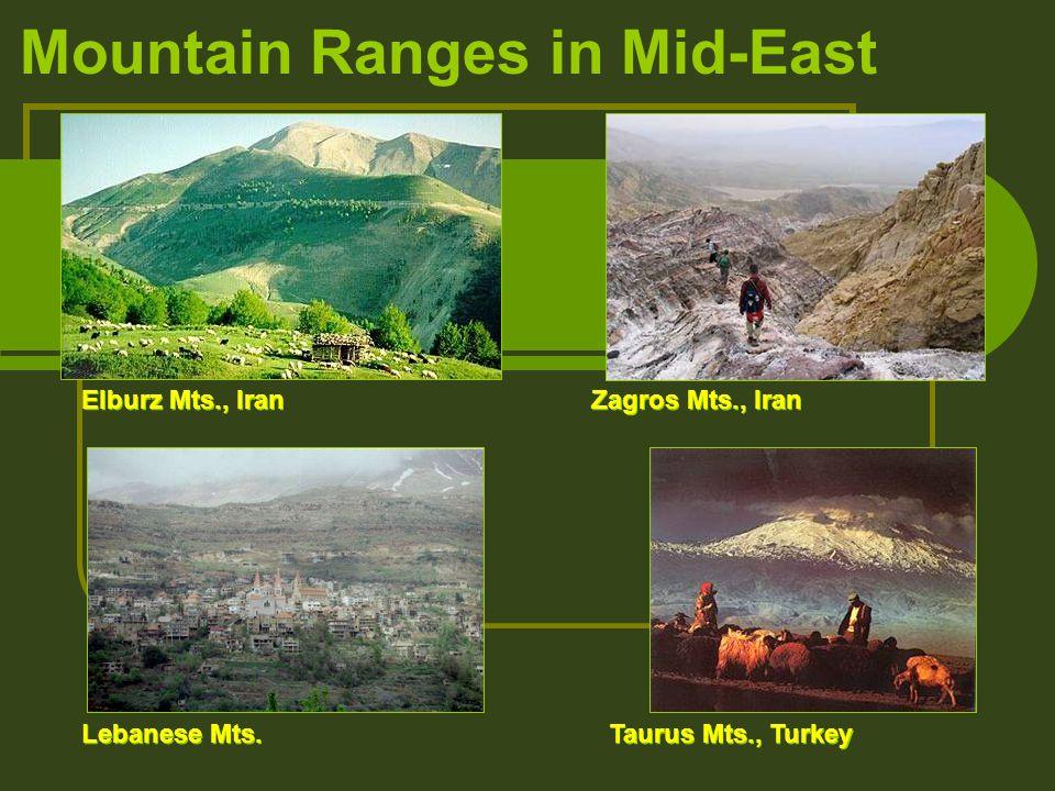 Mountain Ranges in Mid-East Elburz Mts., Iran Zagros Mts., Iran Lebanese Mts. Taurus Mts., Turkey