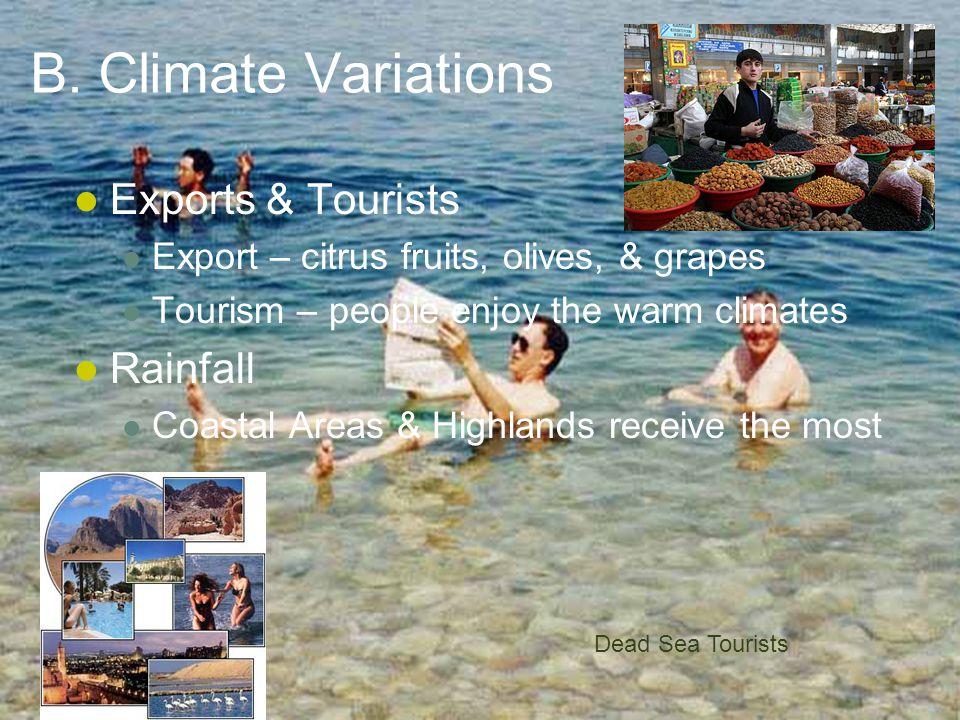 B. Climate Variations Exports & Tourists Export – citrus fruits, olives, & grapes Tourism – people enjoy the warm climates Rainfall Coastal Areas & Hi