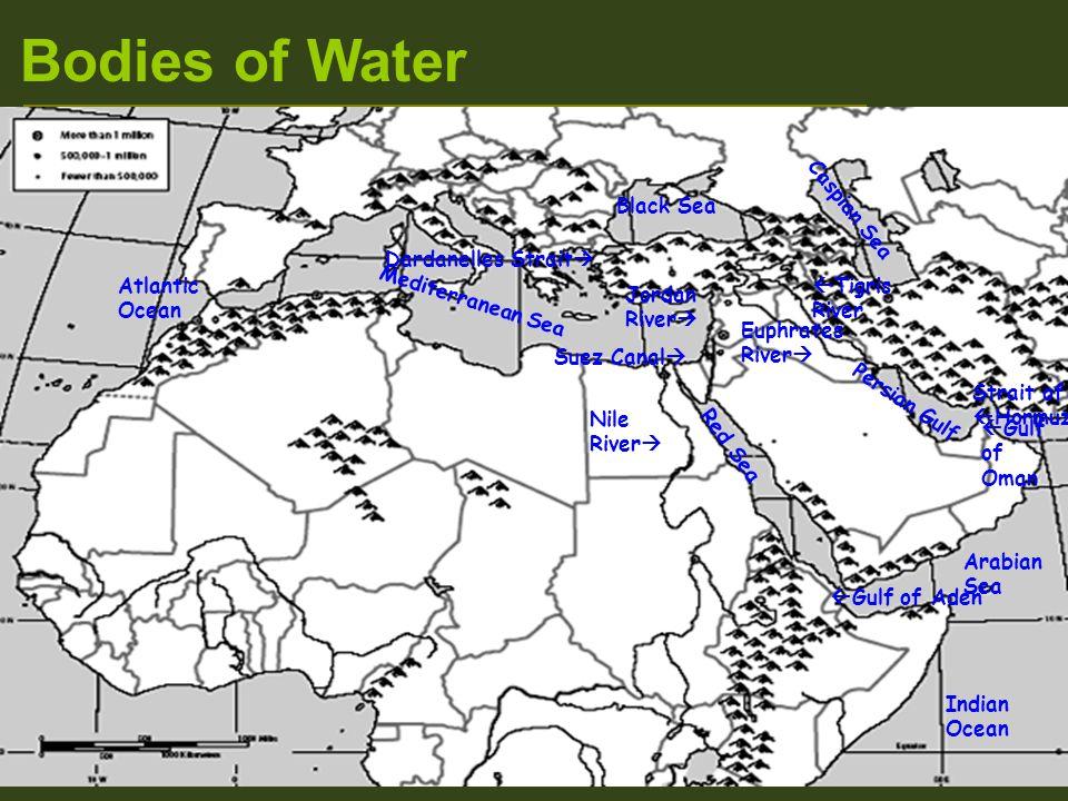 Bodies of Water  Tigris River Nile River  Euphrates River  Jordan River  Persian Gulf Arabian Sea Mediterranean Sea Indian Ocean Red Sea Black Sea
