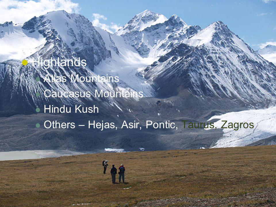 Highlands Atlas Mountains Caucasus Mountains Hindu Kush Others – Hejas, Asir, Pontic, Taurus, Zagros