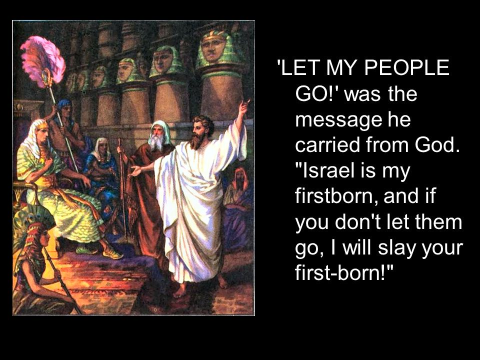 'LET MY PEOPLE GO!' was the message he carried from God.