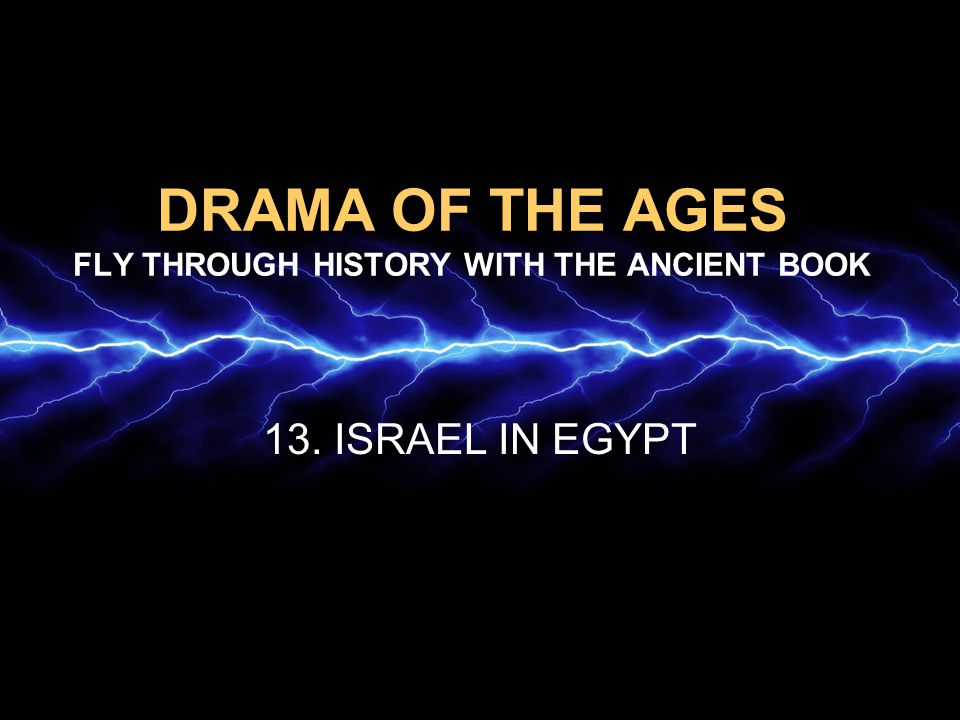 DRAMA OF THE AGES FLY THROUGH HISTORY WITH THE ANCIENT BOOK 13. ISRAEL IN EGYPT