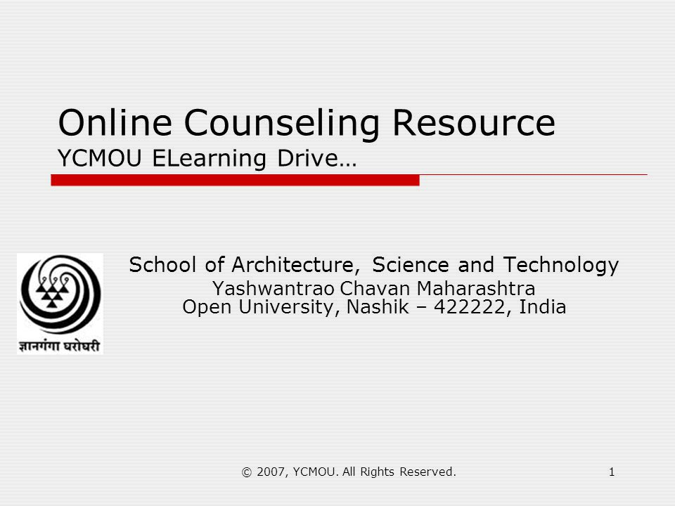 © 2007, YCMOU. All Rights Reserved.1 Online Counseling Resource YCMOU ELearning Drive… School of Architecture, Science and Technology Yashwantrao Chav