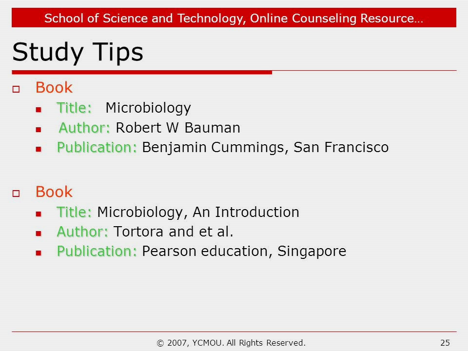 School of Science and Technology, Online Counseling Resource… © 2007, YCMOU. All Rights Reserved.25 Study Tips  Book Title: Title:Microbiology Author