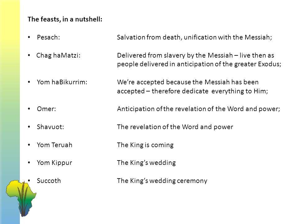 The feasts, in a nutshell: Pesach: Salvation from death, unification with the Messiah; Chag haMatzi: Delivered from slavery by the Messiah – live then