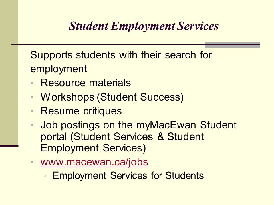 Student Employment Services Supports students with their search for employment Resource materials Workshops (Student Success) Resume critiques Job pos