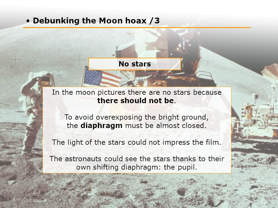 Debunking the Moon hoax /3 No stars In the moon pictures there are no stars because there should not be.
