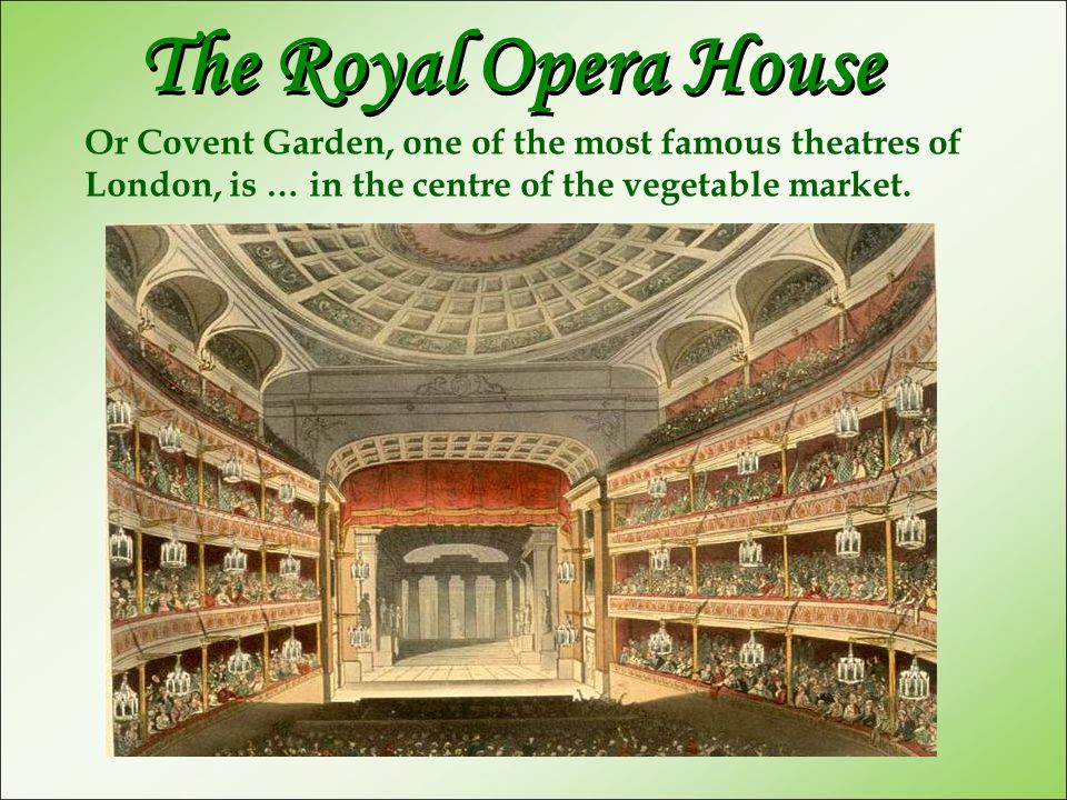 The Royal Opera House Or Covent Garden, one of the most famous theatres of London, is … in the centre of the vegetable market.