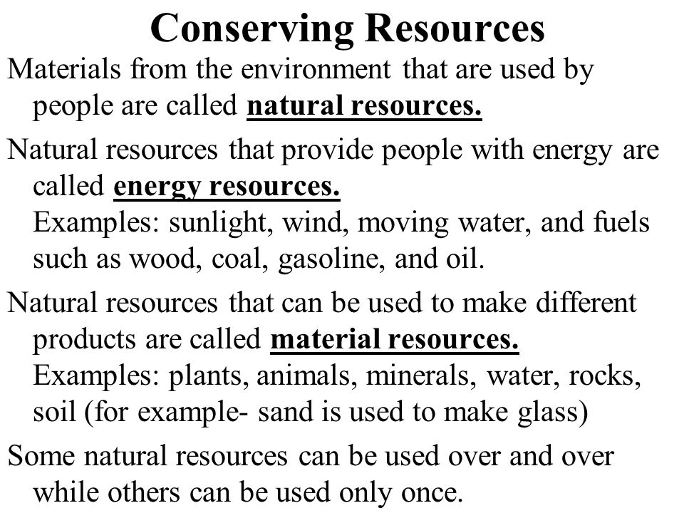 Conserving Resources Materials from the environment that are used by people are called natural resources.