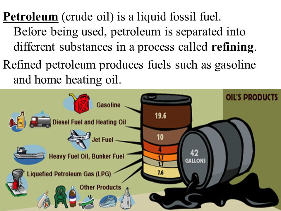Petroleum (crude oil) is a liquid fossil fuel.