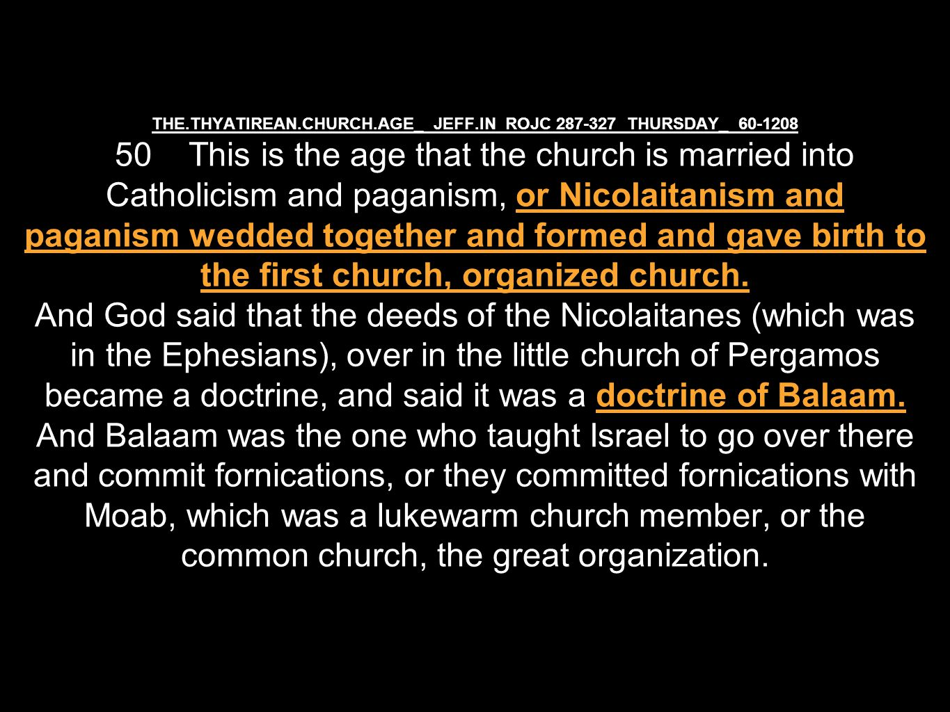 THE.THYATIREAN.CHURCH.AGE_ JEFF.IN ROJC 287-327 THURSDAY_ 60-1208 50 This is the age that the church is married into Catholicism and paganism, or Nicolaitanism and paganism wedded together and formed and gave birth to the first church, organized church.