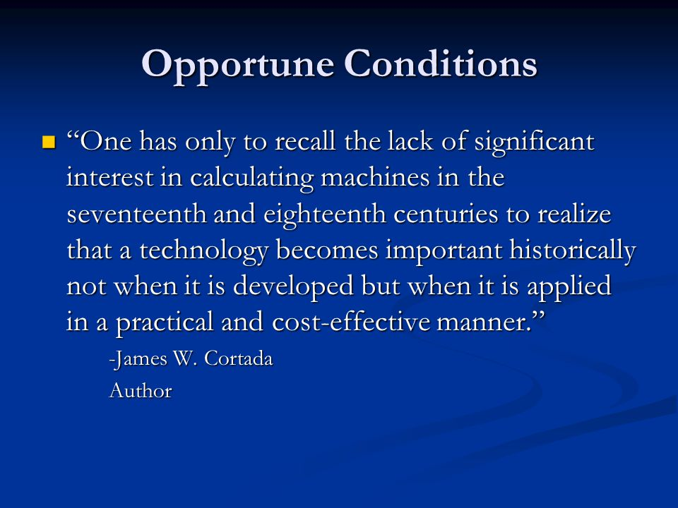 "Opportune Conditions ""One has only to recall the lack of significant interest in calculating machines in the seventeenth and eighteenth centuries to r"