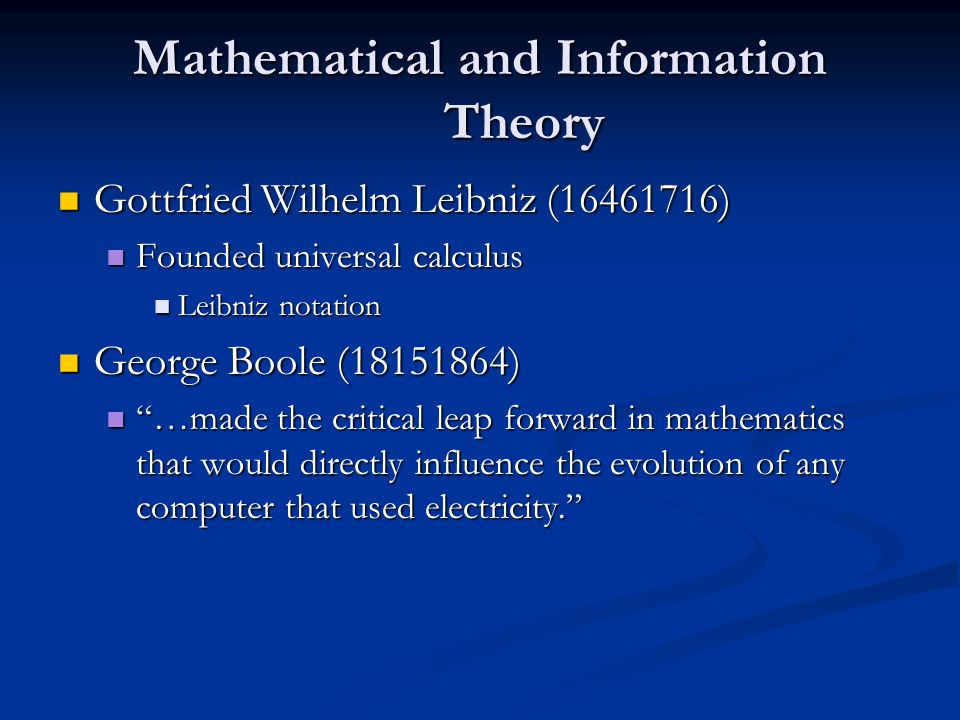 Mathematical and Information Theory Gottfried Wilhelm Leibniz (1646­1716) Gottfried Wilhelm Leibniz (1646­1716) Founded universal calculus Founded uni