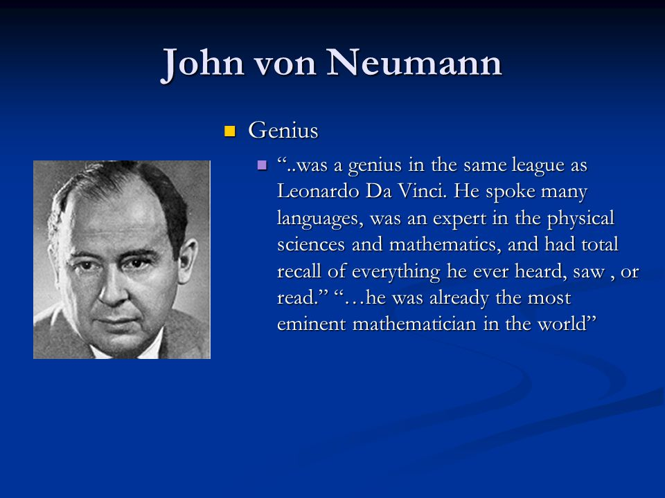 "John von Neumann Genius Genius ""..was a genius in the same league as Leonardo Da Vinci. He spoke many languages, was an expert in the physical science"