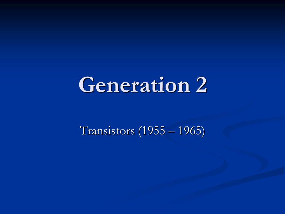 Generation 2 Transistors (1955 – 1965)