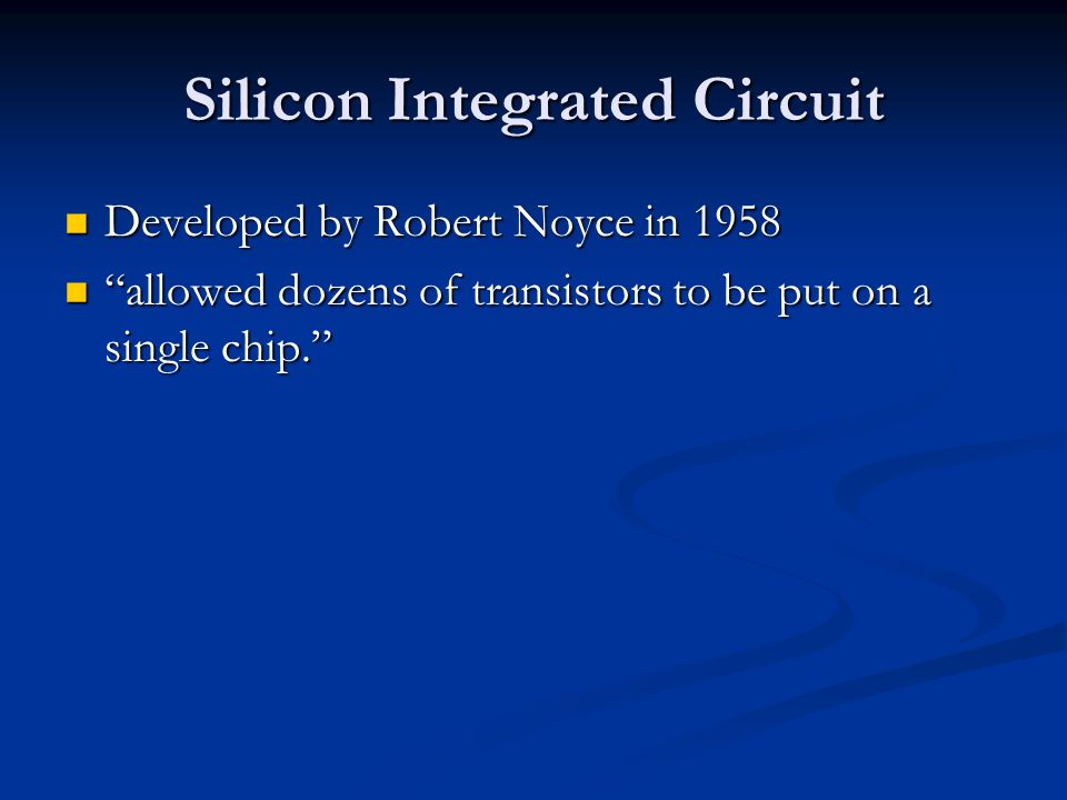 "Silicon Integrated Circuit Developed by Robert Noyce in 1958 Developed by Robert Noyce in 1958 ""allowed dozens of transistors to be put on a single ch"