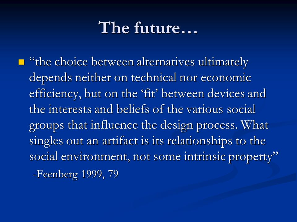 "The future… ""the choice between alternatives ultimately depends neither on technical nor economic efficiency, but on the 'fit' between devices and the"