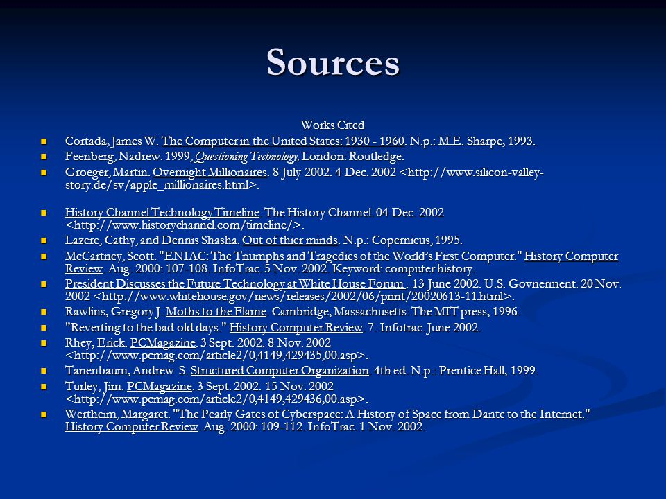 Sources Works Cited Cortada, James W. The Computer in the United States: 1930 - 1960. N.p.: M.E. Sharpe, 1993. Cortada, James W. The Computer in the U