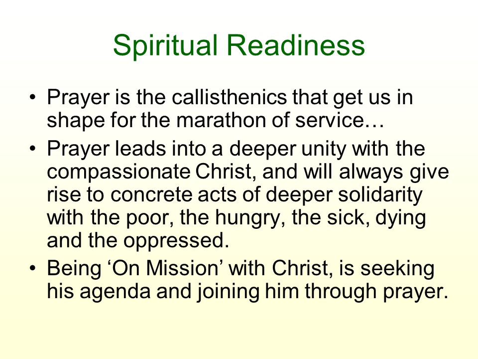 Spiritual Readiness Prayer is the callisthenics that get us in shape for the marathon of service… Prayer leads into a deeper unity with the compassion
