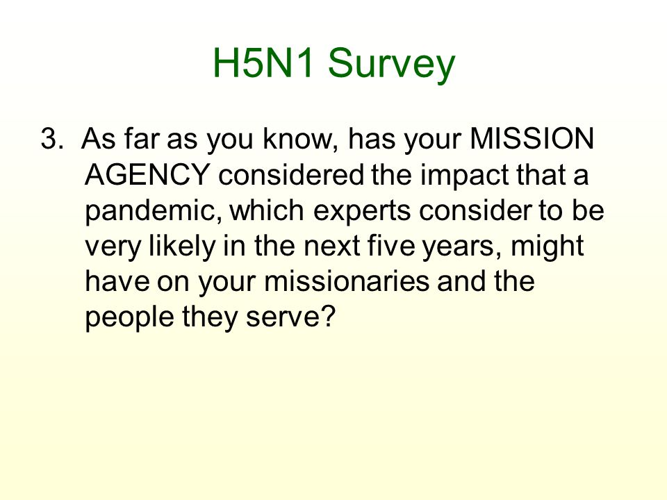 H5N1 Survey 3. As far as you know, has your MISSION AGENCY considered the impact that a pandemic, which experts consider to be very likely in the next