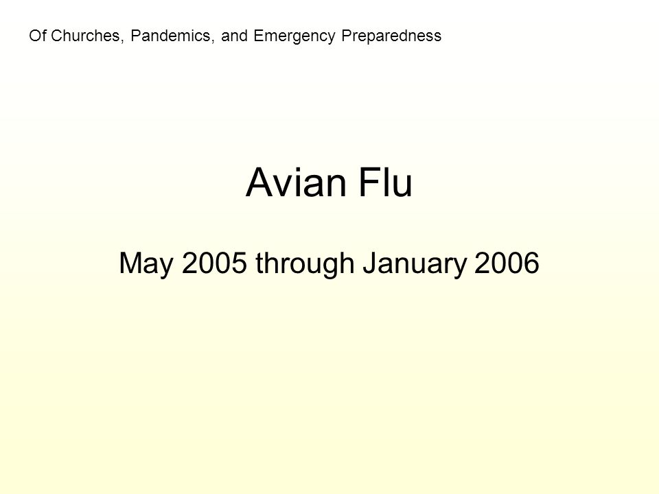 Avian Flu May 2005 through January 2006 Of Churches, Pandemics, and Emergency Preparedness