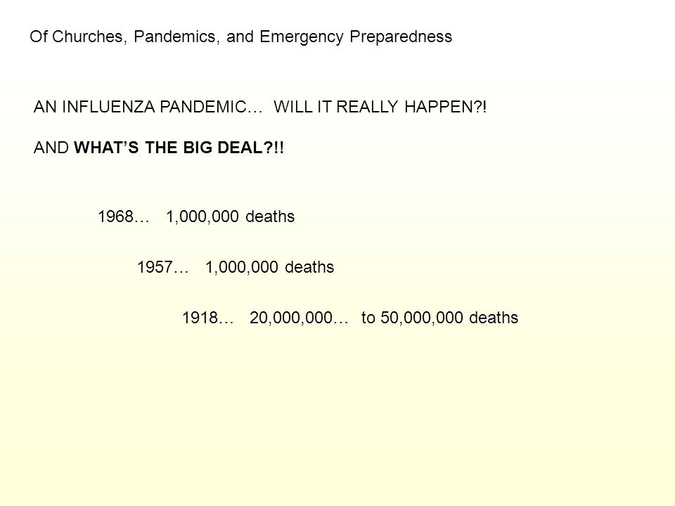Of Churches, Pandemics, and Emergency Preparedness AN INFLUENZA PANDEMIC… WILL IT REALLY HAPPEN?! AND WHAT'S THE BIG DEAL?!! 1968… 1,000,000 deaths 19