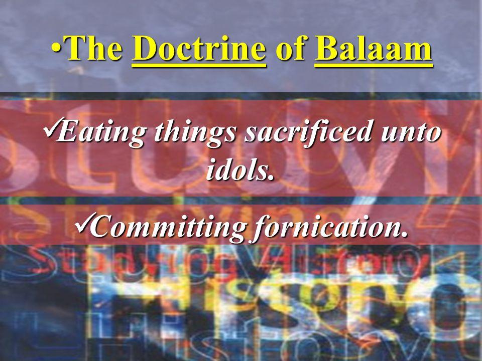 The Doctrine of BalaamThe Doctrine of Balaam Eating things sacrificed unto idols.