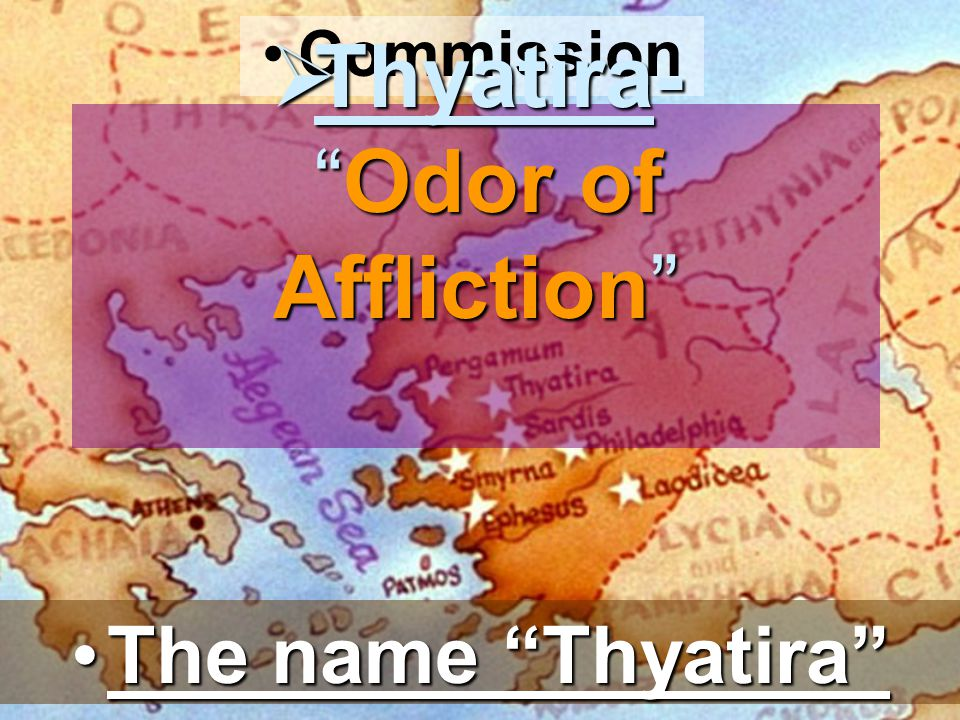 Commission  Thyatira- Odor of Affliction The name Thyatira The name Thyatira