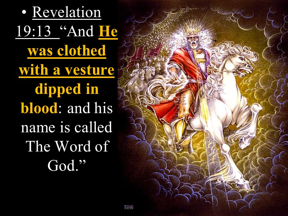 Revelation 19:13 And He was clothed with a vesture dipped in blood: and his name is called The Word of God.