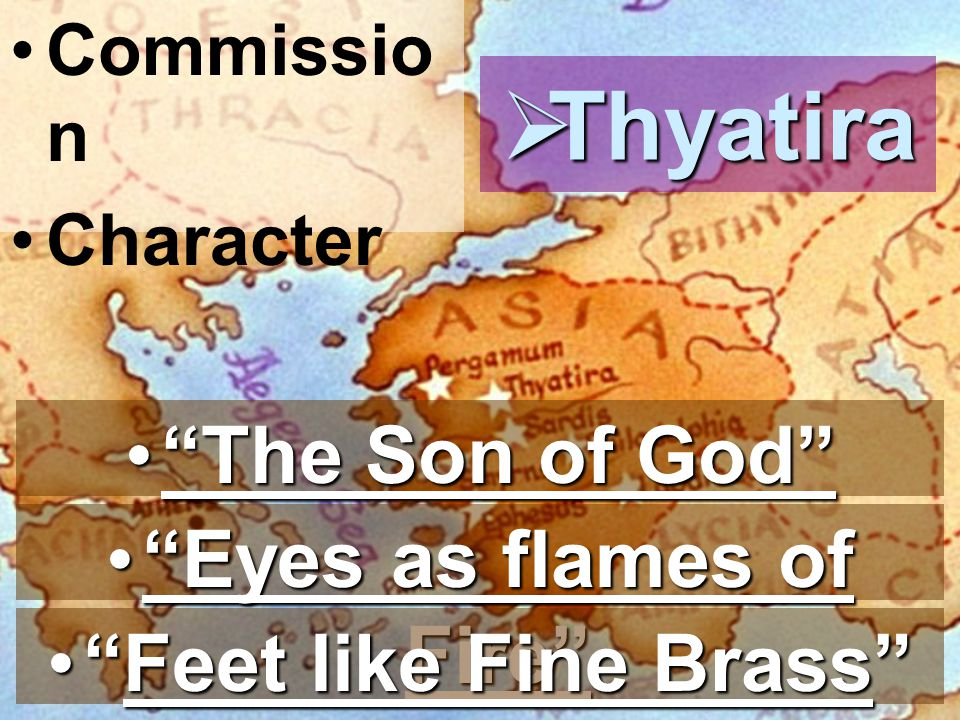 Commissio n Character  Thyatira Eyes as flames of Fire Eyes as flames of Fire Feet like Fine Brass Feet like Fine Brass The Son of God The Son of God