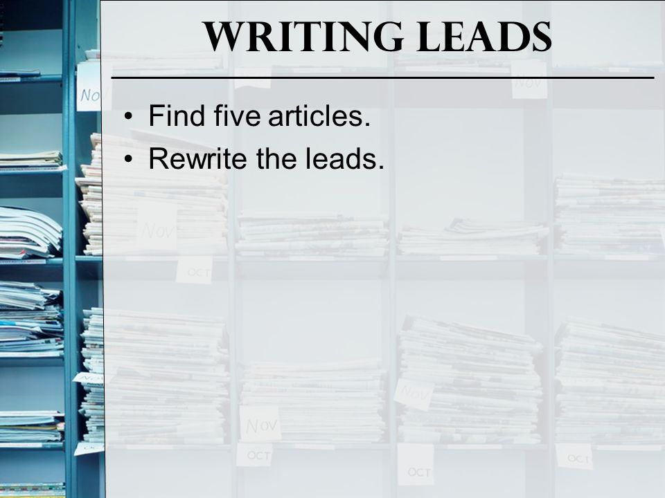 Writing Leads Find five articles. Rewrite the leads.