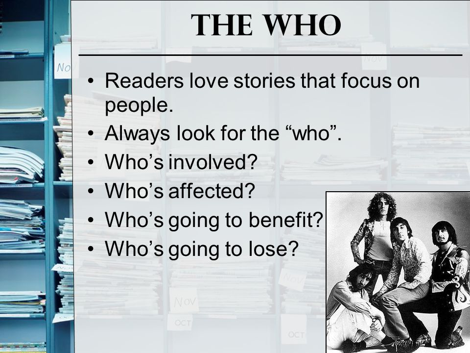 The What The what gives substance to the story.The who gives humanity and personality.
