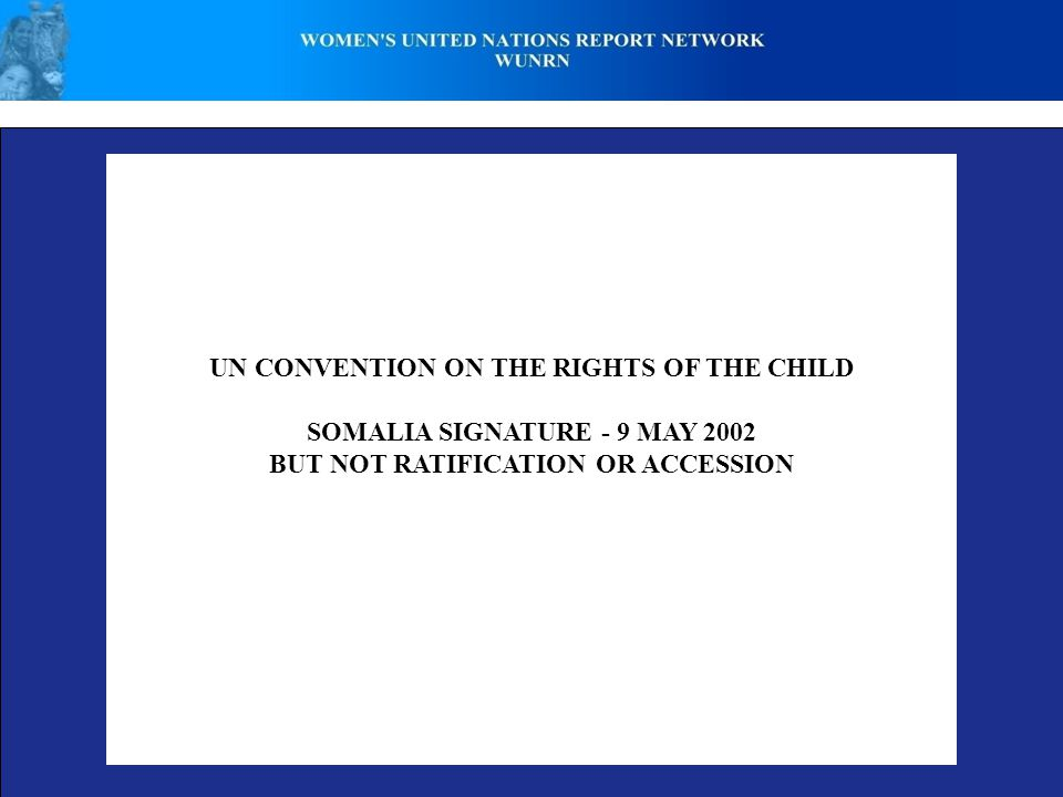UN CONVENTION ON THE RIGHTS OF THE CHILD SOMALIA SIGNATURE - 9 MAY 2002 BUT NOT RATIFICATION OR ACCESSION