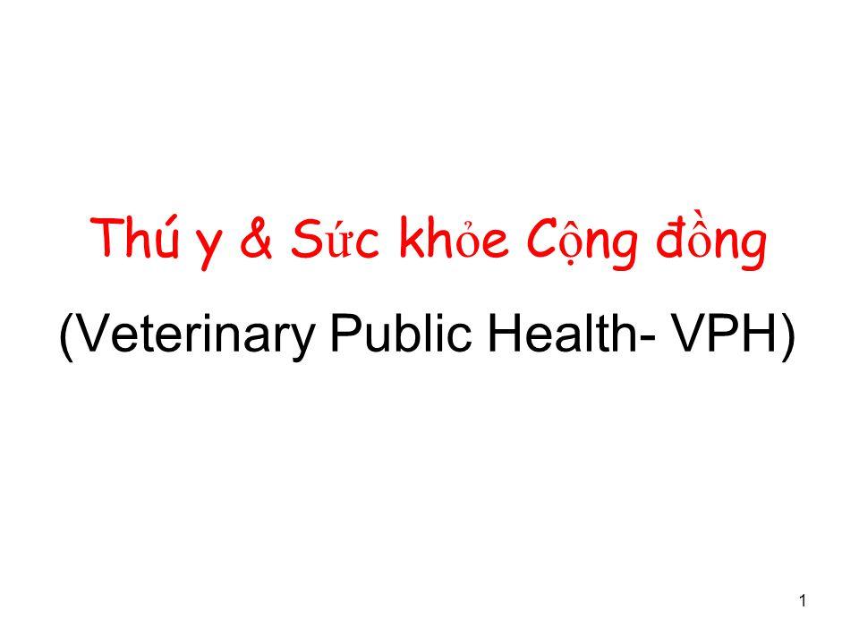 1 Thú y & S ứ c kh ỏ e C ộ ng đ ồ ng (Veterinary Public Health- VPH)