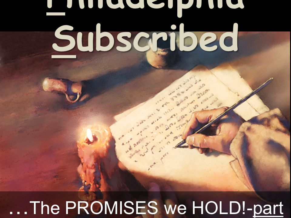 Philadelphia Subscribed … The PROMISES we HOLD!-part 3