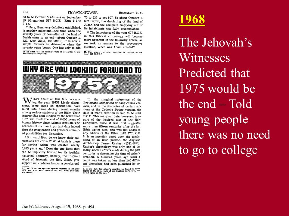 1968 The Jehovah's Witnesses Predicted that 1975 would be the end – Told young people there was no need to go to college