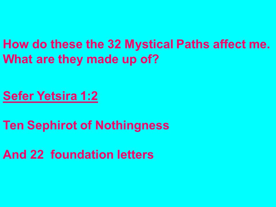 How do these the 32 Mystical Paths affect me. What are they made up of.