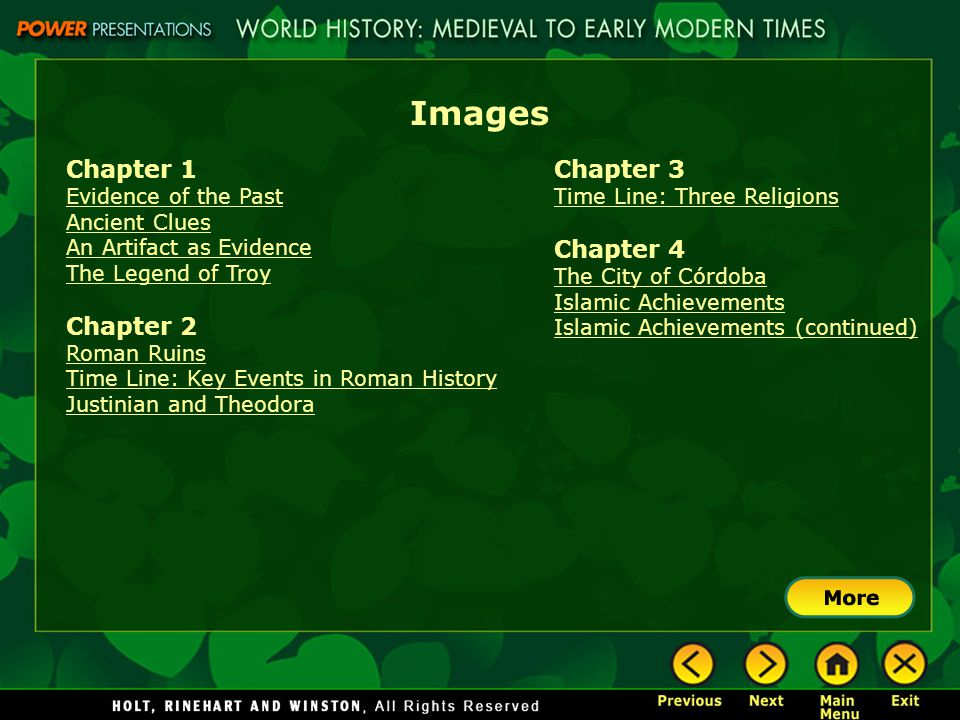 Images Chapter 1 Evidence of the Past Ancient Clues An Artifact as Evidence The Legend of Troy Chapter 2 Roman Ruins Time Line: Key Events in Roman History Justinian and Theodora Chapter 3 Time Line: Three Religions Chapter 4 The City of Córdoba Islamic Achievements Islamic Achievements (continued)