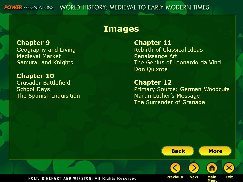 Images Chapter 9 Geography and Living Medieval Market Samurai and Knights Chapter 10 Crusader Battlefield School Days The Spanish Inquisition Chapter 11 Rebirth of Classical Ideas Renaissance Art The Genius of Leonardo da Vinci Don Quixote Chapter 12 Primary Source: German Woodcuts Martin Luther's Message The Surrender of Granada