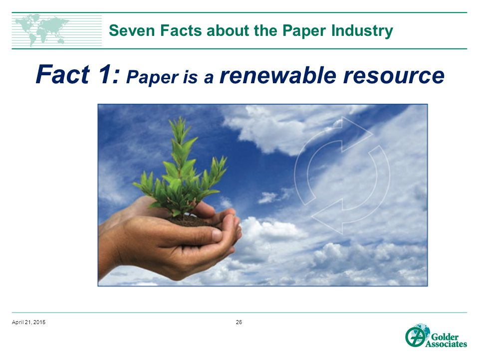 Seven Facts about the Paper Industry Fact 1: Paper is a renewable resource April 21, 201526