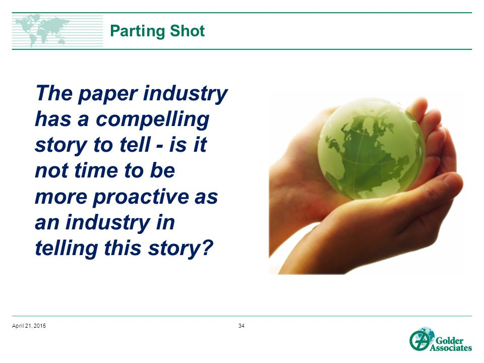 Parting Shot The paper industry has a compelling story to tell - is it not time to be more proactive as an industry in telling this story.