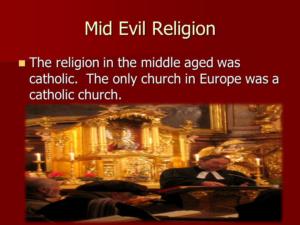 Mid Evil Religion The religion in the middle aged was catholic.
