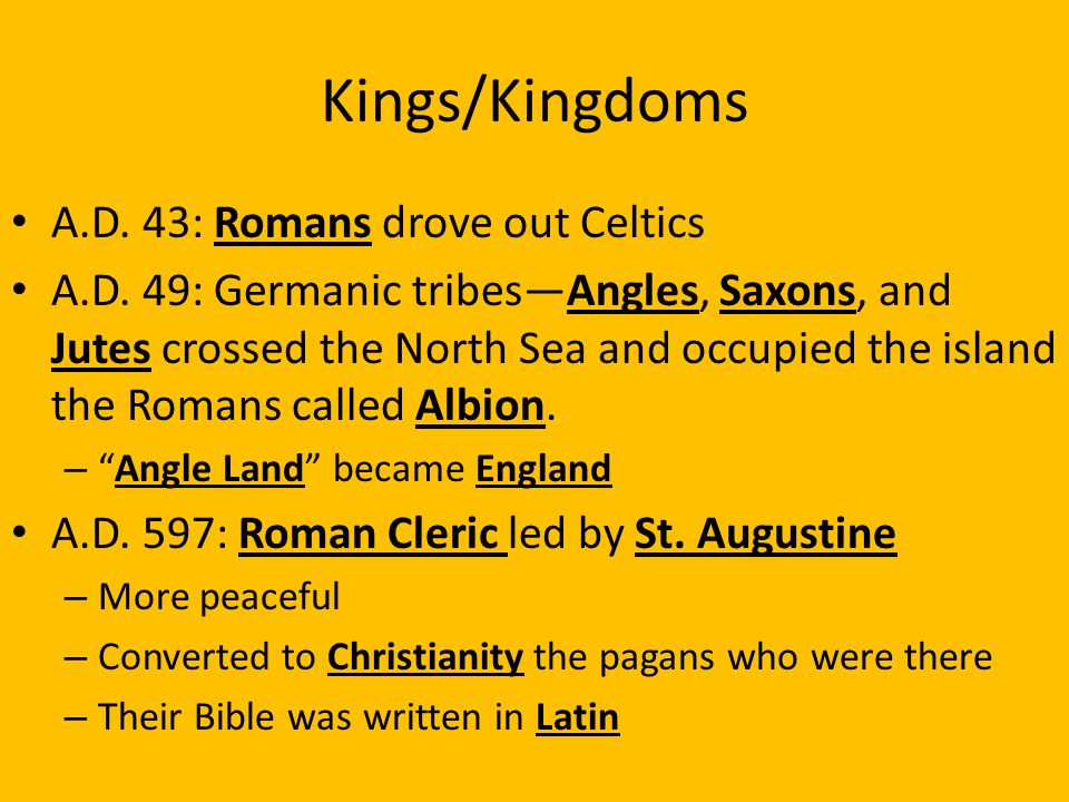 Kings/Kingdoms A.D. 43: Romans drove out Celtics A.D.
