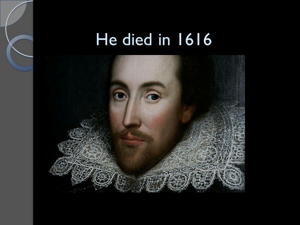 He died in 1616 He died in 1616