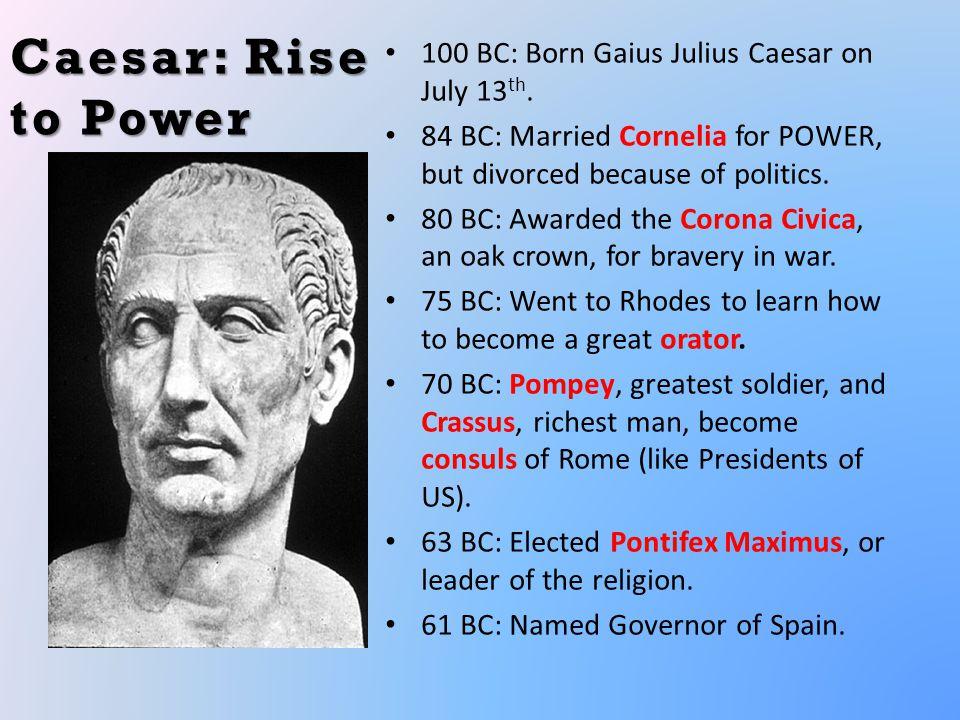 Caesar: Rise to Power 100 BC: Born Gaius Julius Caesar on July 13 th.